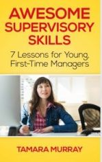 Awesome Supervisory Skills: Seven Lessons for Young, First-Time Managers